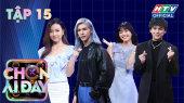 """Chọn Ai Đây Tập 15 : Hari Won cùng Quang Trung thân thiết, Midu xứng tầm """"nữ hoàng lẹ làng"""""""