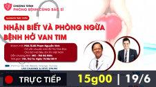 Trực tiếp: Phòng bệnh cùng bác sĩ - Bệnh Hở Van Tim