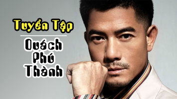 Tuyển Tập Phim Lẻ Hay - Quách Phú Thành
