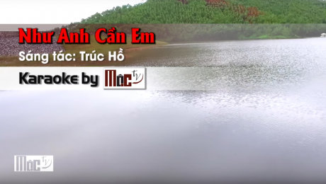 Xem Video Clip Karaoke Như Anh Cần Em - Lâm Nhật Tiến HD Online.