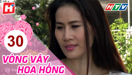 Xem Phim Gia Đình Vòng Vây Hoa Hồng Tập 30 HD Online.
