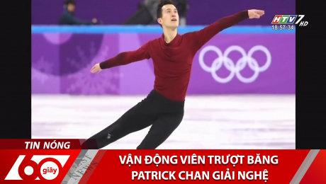 VĐV Trượt Băng Patrick Chan Giải Nghệ