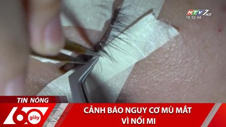 Xem Clip Cảnh Báo Nguy Cơ Mù Mắt Vì Nối Mi HD Online.