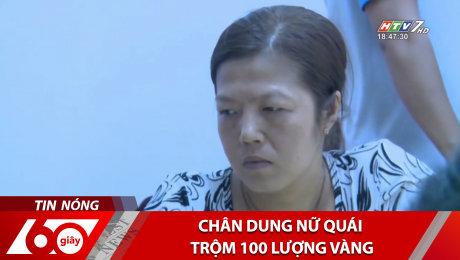 Chân Dung Nữ Quái Trộm 100 Lượng Vàng