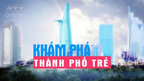 Xem Show VĂN HÓA - GIÁO DỤC Khám Phá Thành Phố Trẻ HD Online.