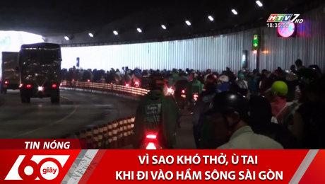 Vì Sao Khó Thở, Ù Tai Khi Đi Vào Hầm Sông Sài Gòn