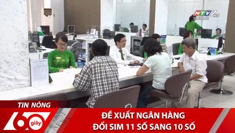 Xem Clip Đề Xuất Ngân Hàng Đổi Sim 11 Số Sang 10 Số HD Online.