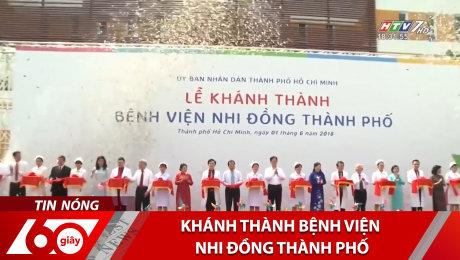 Xem Clip Khánh Thành Bệnh Viện Nhi Đồng Thành Phố HD Online.