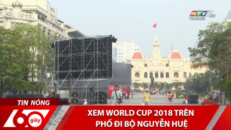 Xem Clip Xem World Cup 2018 Trên Phố Đi Bộ Nguyễn Huệ HD Online.