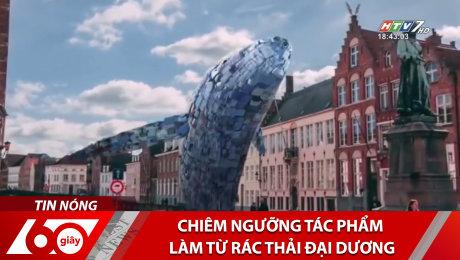 Xem Clip Chiêm Ngưỡng Tác Phẩm Làm Từ Rác Thải Đại Dương HD Online.