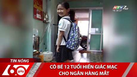 Xem Clip Cô Bé 12 Tuổi Hiến Giác Mạc Cho Ngân Hàng Mắt HD Online.