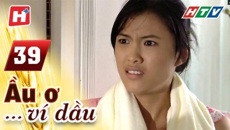 Xem Phim Hình Sự - Hành Động  Ầu Ơ Ví Dầu Tập 39 HD Online.