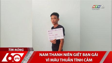 Xem Clip Nam Thanh Niên Giết Bạn Gái Vì Mâu Thuẫn Tình Cảm HD Online.