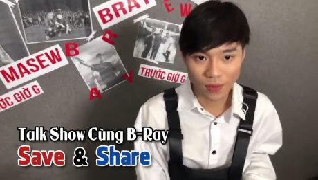 Xem Show TRUYỀN HÌNH THỰC TẾ Chương Trình WANBO SAVE & SHARE Tập 70: Trước Giờ G- Talkshow Cùng B-Ray (11/10)  HD Online.