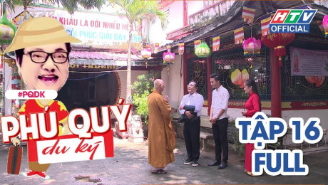 Xem Show TRUYỀN HÌNH THỰC TẾ Phú Quý Du Ký Tập 16 : Chùa nghệ sĩ HD Online.