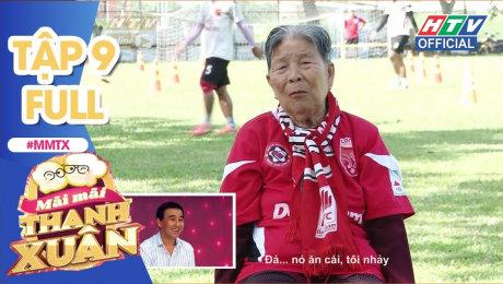 Xem Show TV SHOW Mãi Mãi Thanh Xuân Tập 09 : Bà ngoại 87 tuổi đam mê bóng đá HD Online.