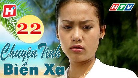 Xem Phim Tình Cảm - Gia Đình Chuyện Tình Biển Xa Tập 22 HD Online.
