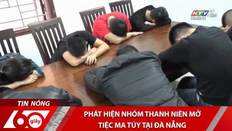 Phát Hiện Nhóm Thanh Niên Mở Tiệc Ma Túy Tại Đà Nẵng