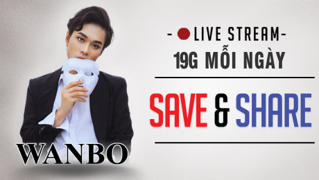 Xem LIVESTREAM: WANBO - SAVE AND SHARE Online.