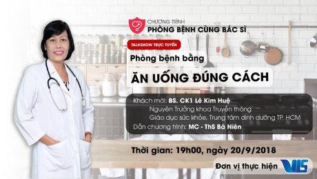 Xem Show LIVE EVENTS Phòng bệnh cùng Bác sĩ - Phòng bệnh bằng ăn uống đúng cách HD Online.