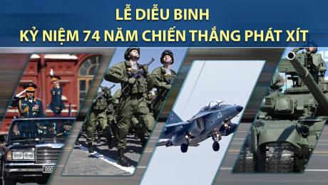 Lễ Diễu Binh Kỷ Niệm 74 Năm Chiến Thắng Phát Xít
