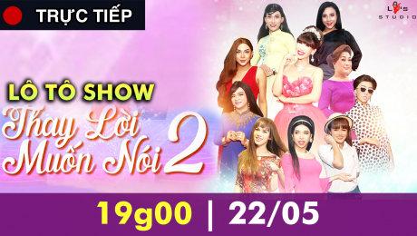 """Xem Trực Tiếp: Lô tô show """"THAY LỜI MUỐN NÓI 2"""" Online."""