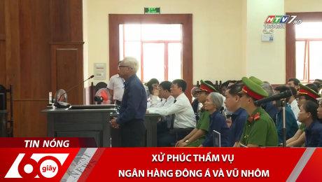 Xem Clip Xử Phúc Thẩm Vụ Ngân Hàng Đông Á Và Vũ Nhôm HD Online.
