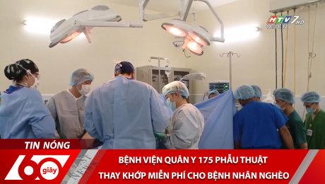 Xem Clip Bệnh Viện Quân Y 175 Phẫu Thuật Thay Khớp Miễn Phí Cho Bệnh Nhân Nghèo HD Online.