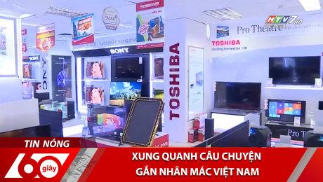Xung Quanh Câu Chuyện Gắn Nhãn Mác Việt Nam