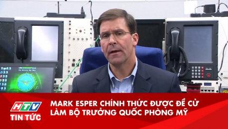 Mark Esper Chính Thức Được Đề Cử Làm Bộ Trưởng Quốc Phòng Mỹ