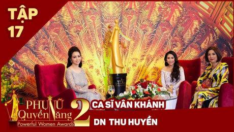 Xem Show TV SHOW Phụ Nữ Quyền Năng 2 Tập 17|| Ca sĩ Vân Khánh, DN Thu Huyền HD Online.