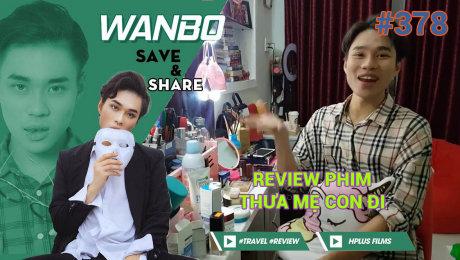 Xem Show TRUYỀN HÌNH THỰC TẾ Chương Trình WANBO SAVE & SHARE Tập 378 : Review Phim Thưa Mẹ Con Đi ( Ngày 21/08/2019) HD Online.