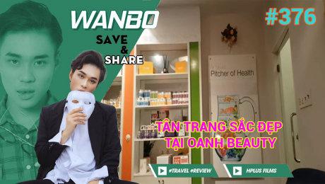Xem Show TRUYỀN HÌNH THỰC TẾ Chương Trình WANBO SAVE & SHARE Tập 376 : Tân Trang Sắc Đẹp Tại Oanh Beauty (Ngày 18/08/2019) HD Online.