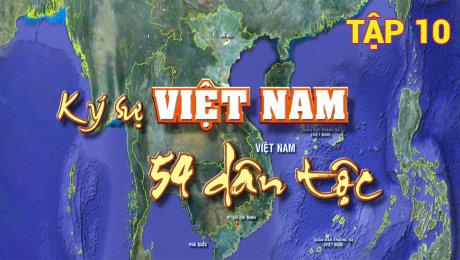Xem Show TV SHOW Ký Sự Việt Nam 54 Dân Tộc Tập 10 HD Online.