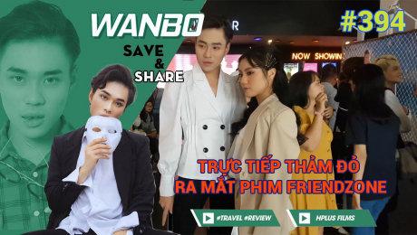 Xem Show TRUYỀN HÌNH THỰC TẾ Chương Trình WANBO SAVE & SHARE Tập 394 : Trực tiếp thảm đỏ ra mắt phim FRIENDZONE (06-09-2019) HD Online.