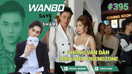 Xem Show TRUYỀN HÌNH THỰC TẾ Chương Trình WANBO SAVE & SHARE Tập 395 : Phỏng vấn dàn diễn viên FRIENDZONE (07-09-2019) HD Online.