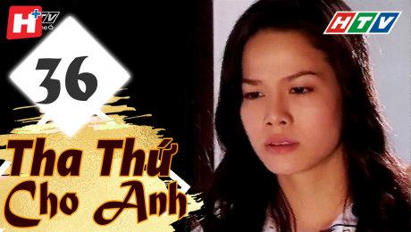 Xem Phim Tình Cảm - Gia Đình Tha Thứ Cho Anh Tập 36 HD Online.