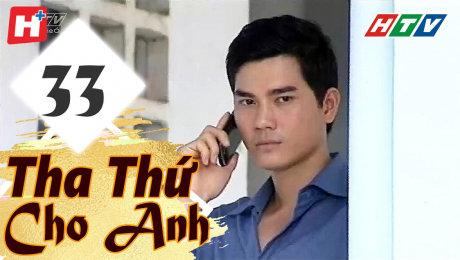 Xem Phim Tình Cảm - Gia Đình Tha Thứ Cho Anh Tập 33 HD Online.