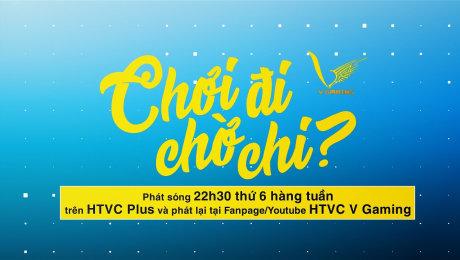 Xem Show HTVC GAMING Trailer Chơi đi chờ chi HD Online.