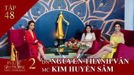 Xem Show TV SHOW Phụ Nữ Quyền Năng 2 Tập 48 : MC Kim Huyền Sâm - DN Nguyễn Thanh Vân HD Online.