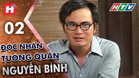 Xem Phim Tình Cảm - Gia Đình Độc Nhãn Tướng Quân Nguyễn Bình Tập 02 HD Online.