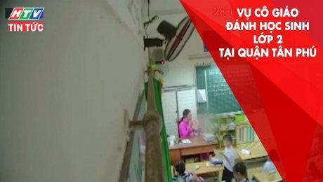 Xem Clip Vụ Cô Giáo Đánh Học Sinh Lớp 2 Tại Quận Tân Phú: Sẽ Xử Lý Khách Quan, Không Bao Che HD Online.
