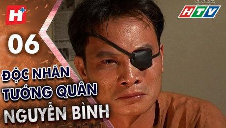 Xem Phim Tình Cảm - Gia Đình Độc Nhãn Tướng Quân Nguyễn Bình Tập 06 HD Online.