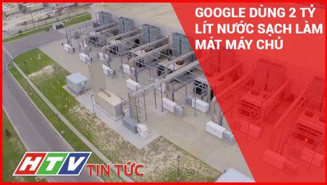 Google Dùng 2 Tỷ Lít Nước Sạch Làm Mát Máy Chủ