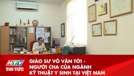 Giáo Sư Võ Văn Tới - Người Cha Của Ngành Kỹ Thuật Y Sinh Tại Việt Nam