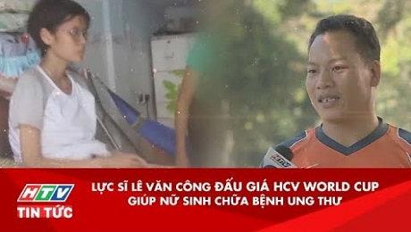 Xem Clip Lực Sĩ Lê Văn Công Đấu Giá Hcv World Cup Giúp Nữ Sinh Chữa Bệnh Ung Thư HD Online.