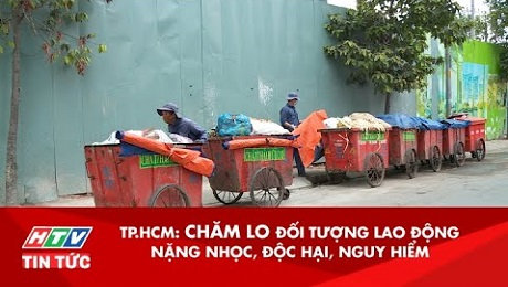 TP.HCM : Chăm Lo Đối Tượng Lao Động Nặng Nhọc, Độc Hại, Nguy Hiểm