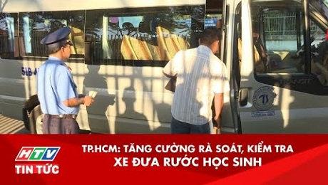 TP.HCM Tăng Cường Rà Soát, Kiểm Tra Xe Đưa Rước Học Sinh