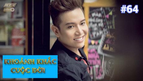 Xem Show TV SHOW Khoảnh Khắc Cuộc Đời Tập 64 : Trần Hùng Tiến - Tìm lại đam mê ca hát HD Online.