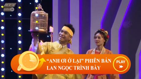 """Xem Show CLIP HÀI """"Anh Ơi Ở Lại"""" Phiên Bản Lan Ngọc Trình Bày HD Online."""